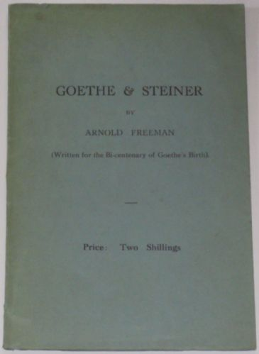 Goethe & Steiner, by Arnold Freeman (Written for the Bi-centenary of Goethe's Birth)